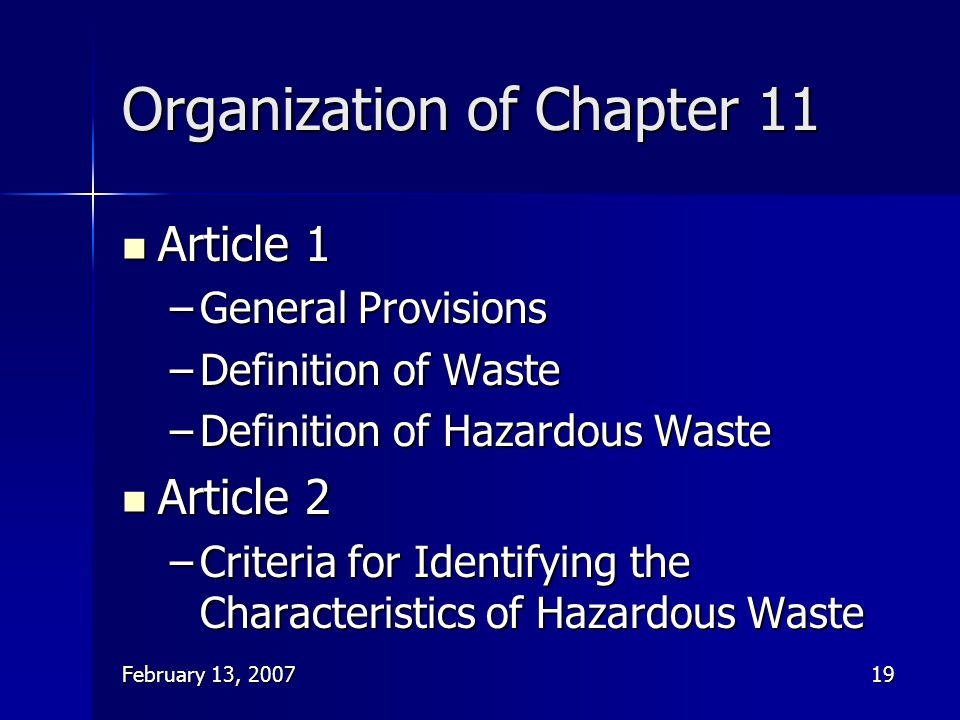 February 13, 200719 Organization of Chapter 11 Article 1 Article 1 –General Provisions –Definition of Waste –Definition of Hazardous Waste Article 2 A