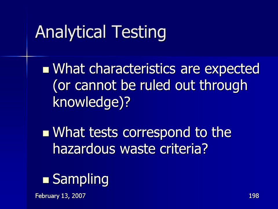 February 13, 2007198 Analytical Testing What characteristics are expected (or cannot be ruled out through knowledge)? What characteristics are expecte