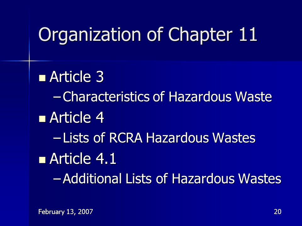 February 13, 200720 Organization of Chapter 11 Article 3 Article 3 –Characteristics of Hazardous Waste Article 4 Article 4 –Lists of RCRA Hazardous Wa