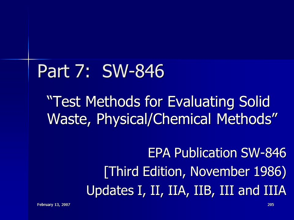 """February 13, 2007 205 Part 7: SW-846 """"Test Methods for Evaluating Solid Waste, Physical/Chemical Methods"""" EPA Publication SW-846 [Third Edition, Novem"""