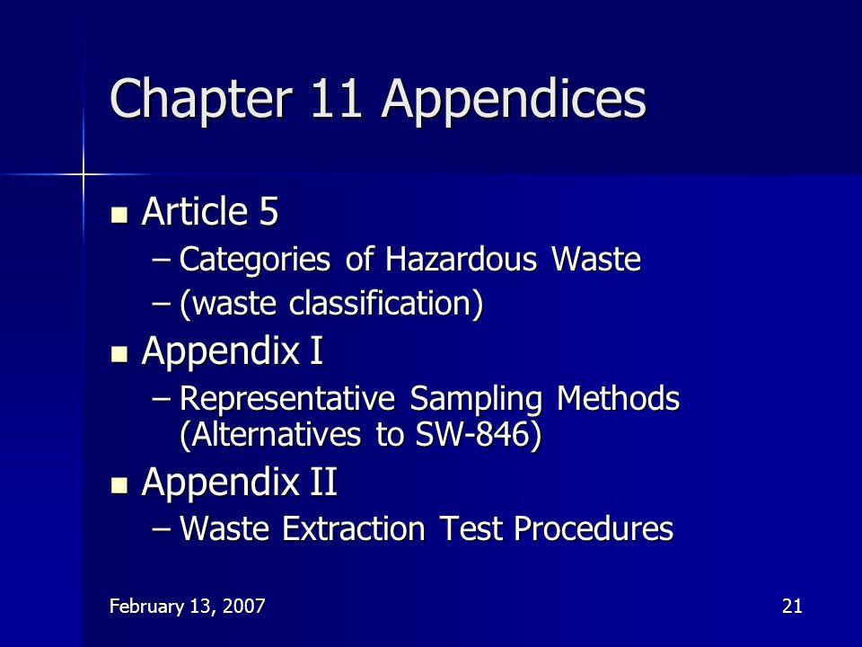 February 13, 200721 Chapter 11 Appendices Article 5 Article 5 –Categories of Hazardous Waste –(waste classification) Appendix I Appendix I –Representa