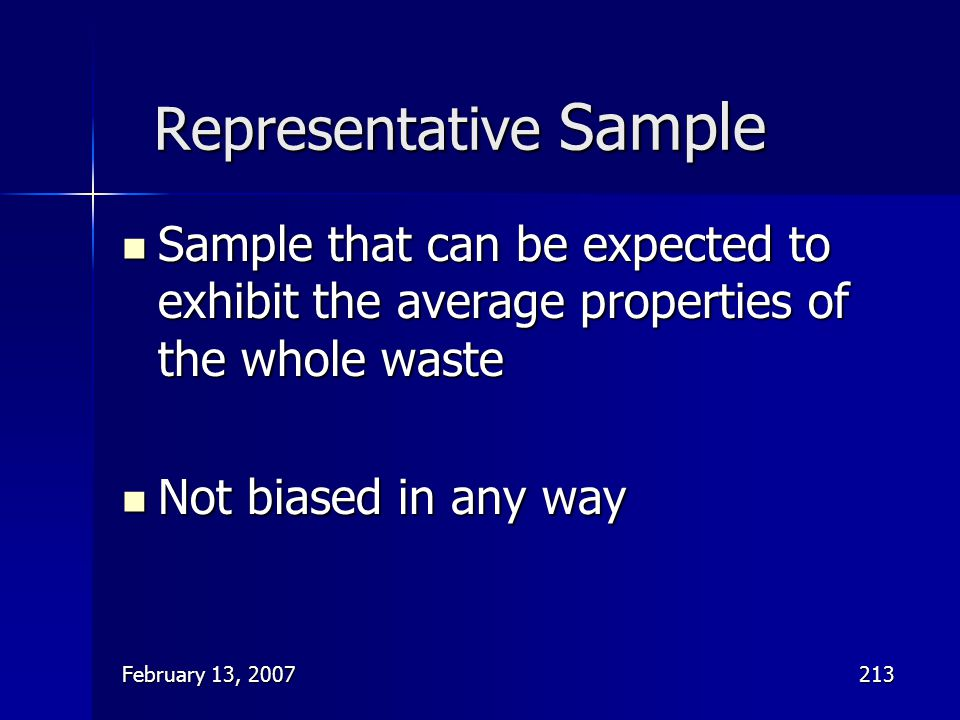 February 13, 2007213 Representative Sample Sample that can be expected to exhibit the average properties of the whole waste Sample that can be expecte