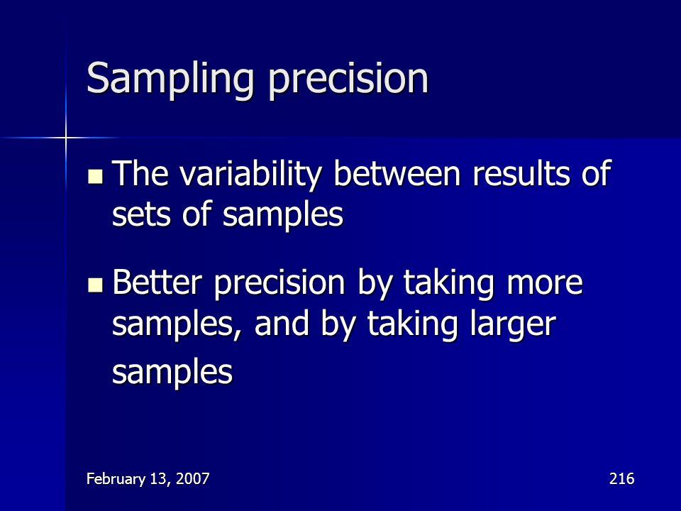 February 13, 2007216 Sampling precision The variability between results of sets of samples The variability between results of sets of samples Better p