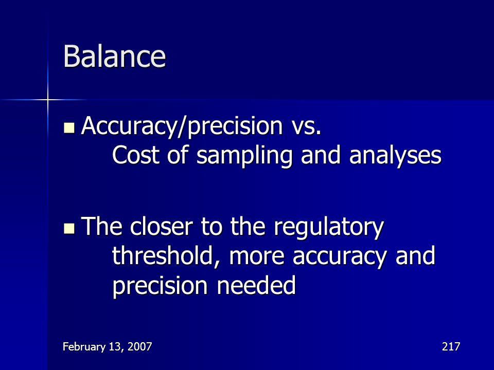 February 13, 2007217 Balance Accuracy/precision vs. Cost of sampling and analyses Accuracy/precision vs. Cost of sampling and analyses The closer to t