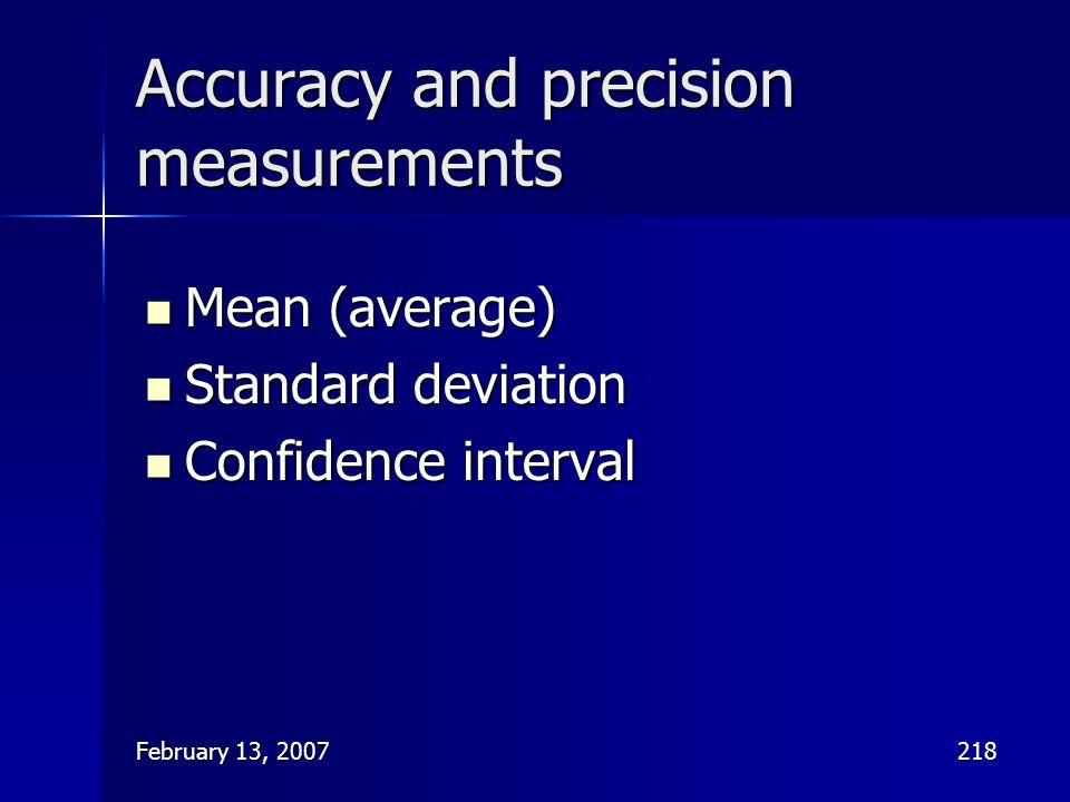 February 13, 2007218 Accuracy and precision measurements Mean (average) Mean (average) Standard deviation Standard deviation Confidence interval Confi