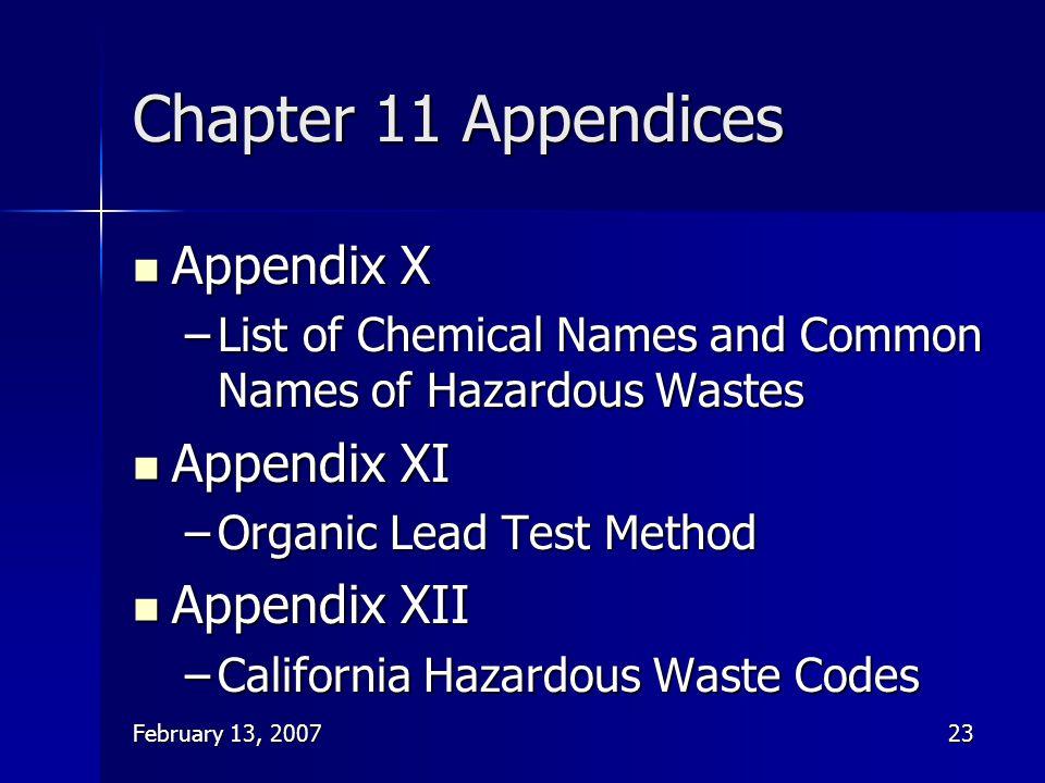 February 13, 200723 Chapter 11 Appendices Appendix X Appendix X –List of Chemical Names and Common Names of Hazardous Wastes Appendix XI Appendix XI –