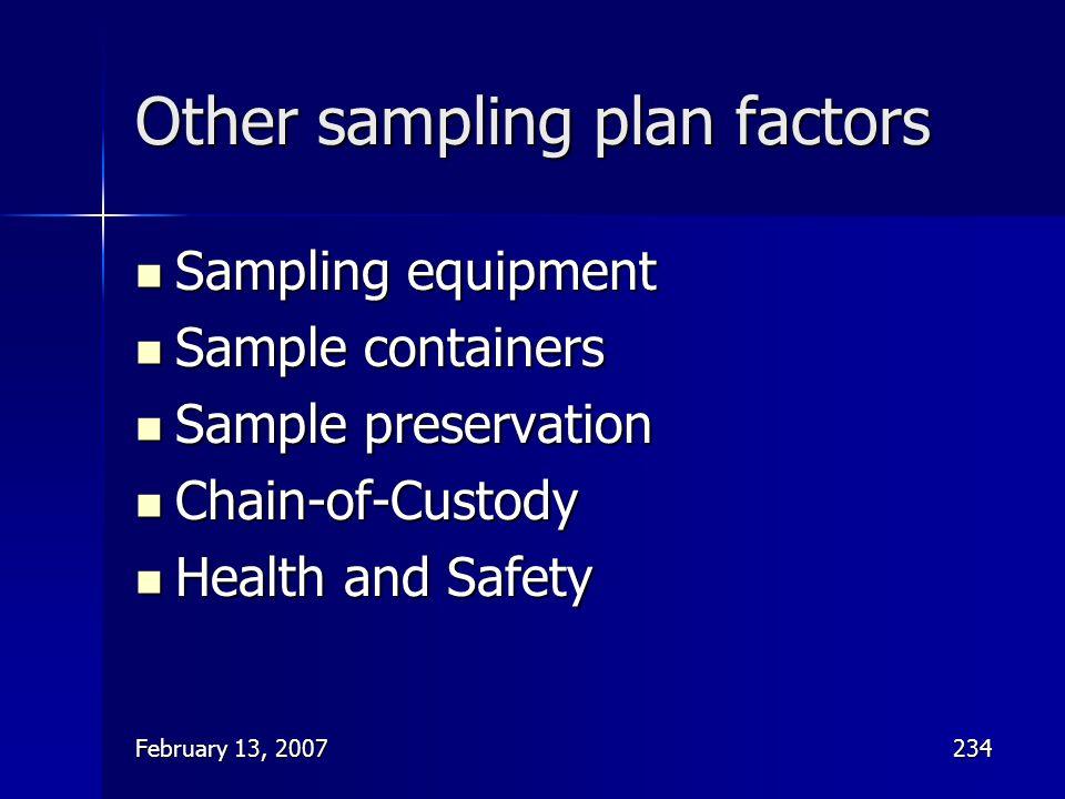 February 13, 2007234 Other sampling plan factors Sampling equipment Sampling equipment Sample containers Sample containers Sample preservation Sample