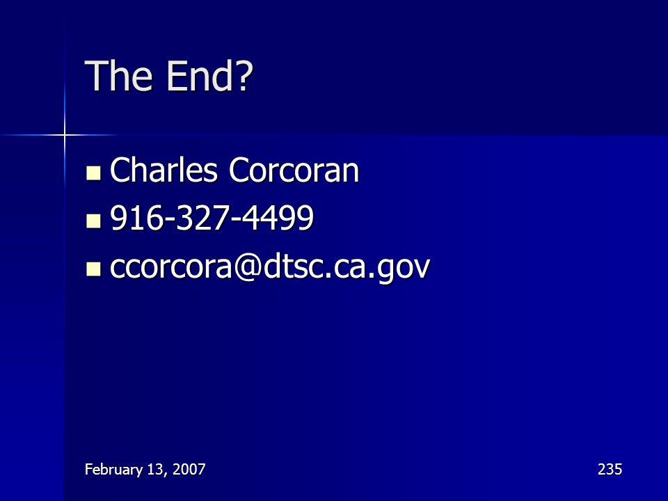 February 13, 2007235 The End? Charles Corcoran Charles Corcoran 916-327-4499 916-327-4499 ccorcora@dtsc.ca.gov ccorcora@dtsc.ca.gov