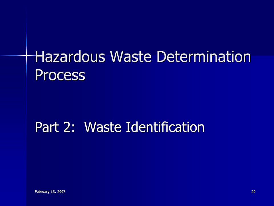 February 13, 2007 29 Hazardous Waste Determination Process Part 2: Waste Identification