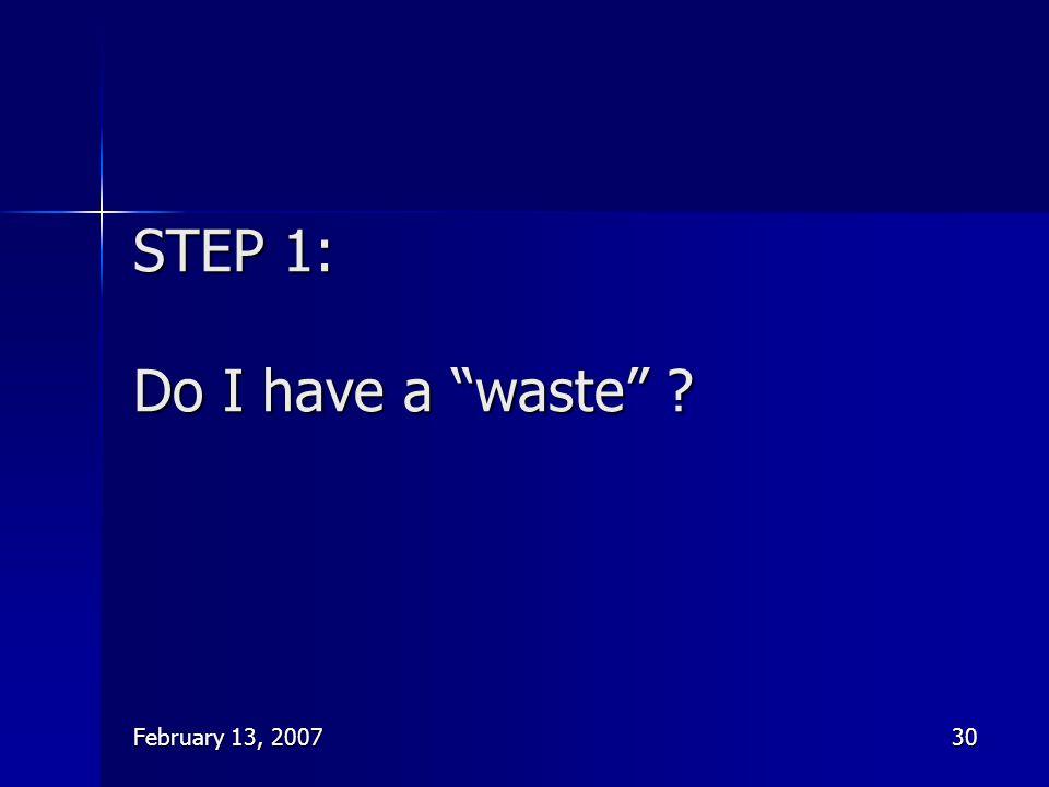"""February 13, 200730 STEP 1: Do I have a """"waste"""" ?"""