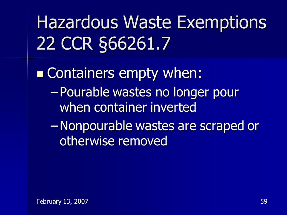 February 13, 200759 Containers empty when: Containers empty when: –Pourable wastes no longer pour when container inverted –Nonpourable wastes are scra