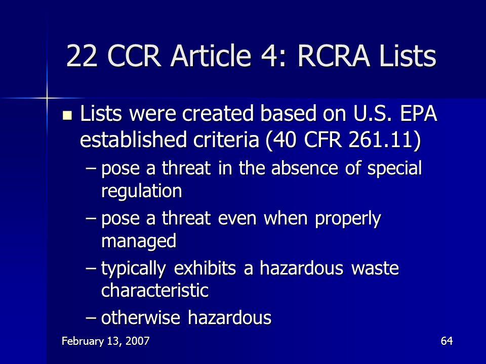 February 13, 200764 22 CCR Article 4: RCRA Lists Lists were created based on U.S. EPA established criteria (40 CFR 261.11) Lists were created based on
