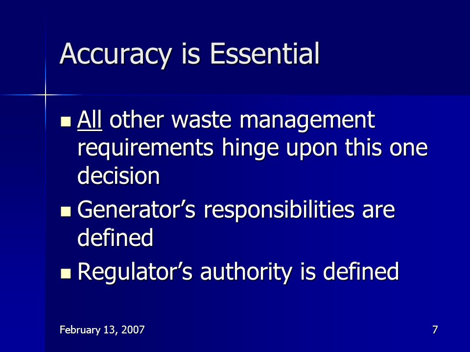 February 13, 20077 Accuracy is Essential All other waste management requirements hinge upon this one decision All other waste management requirements