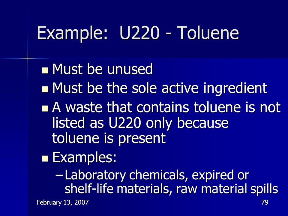 February 13, 200779 Example: U220 - Toluene Must be unused Must be unused Must be the sole active ingredient Must be the sole active ingredient A wast