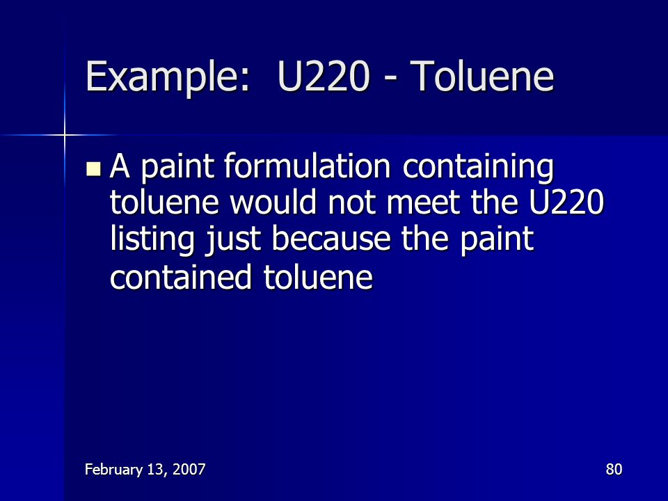 February 13, 200780 Example: U220 - Toluene A paint formulation containing toluene would not meet the U220 listing just because the paint contained to