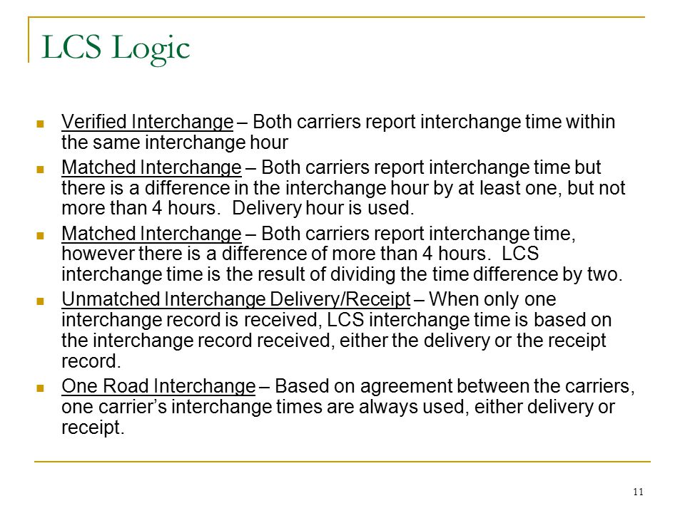 11 LCS Logic Verified Interchange – Both carriers report interchange time within the same interchange hour Matched Interchange – Both carriers report interchange time but there is a difference in the interchange hour by at least one, but not more than 4 hours.