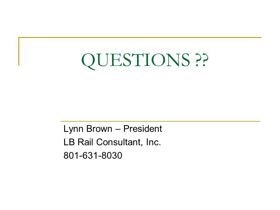 QUESTIONS Lynn Brown – President LB Rail Consultant, Inc. 801-631-8030