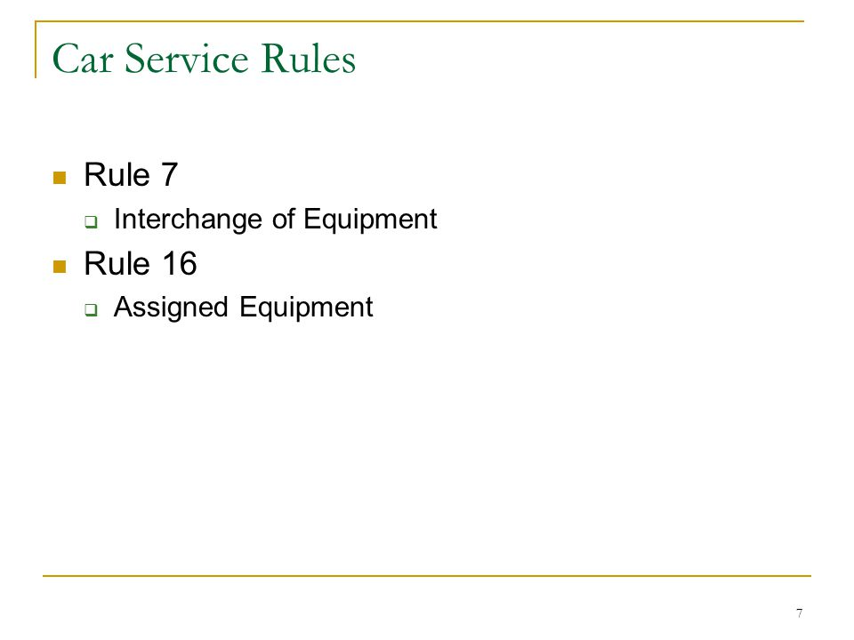7 Car Service Rules Rule 7  Interchange of Equipment Rule 16  Assigned Equipment