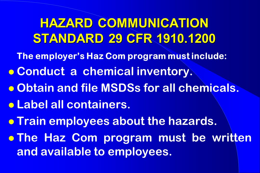 HAZARD COMMUNICATION STANDARD 29 CFR 1910.1200 The employer's Haz Com program must include: l Conduct a chemical inventory.