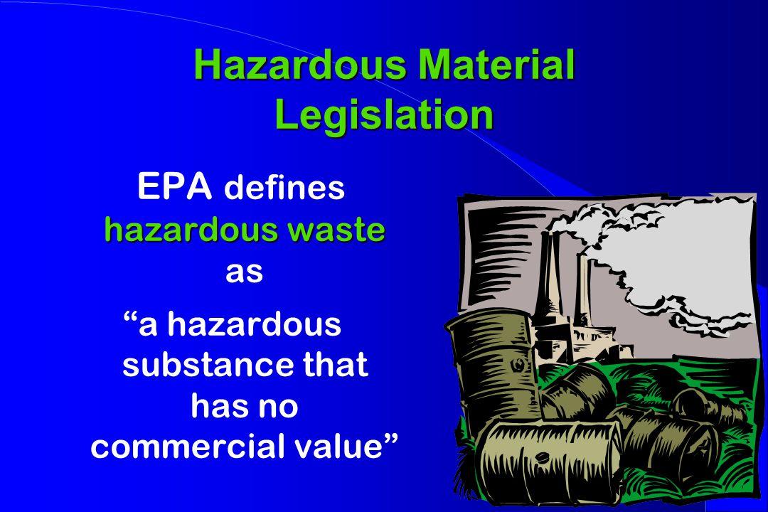 Hazardous Material Legislation hazardous waste EPA defines hazardous waste as a hazardous substance that has no commercial value