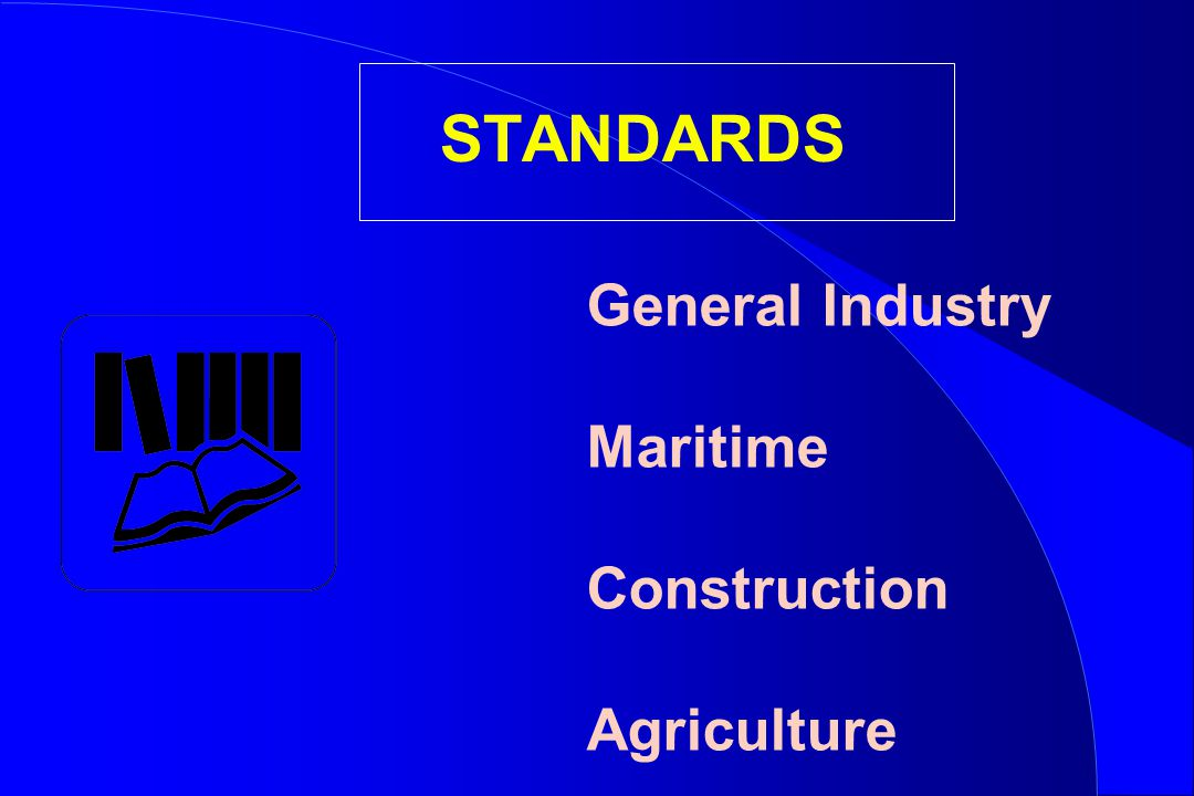 STANDARDS General Industry Maritime Construction Agriculture
