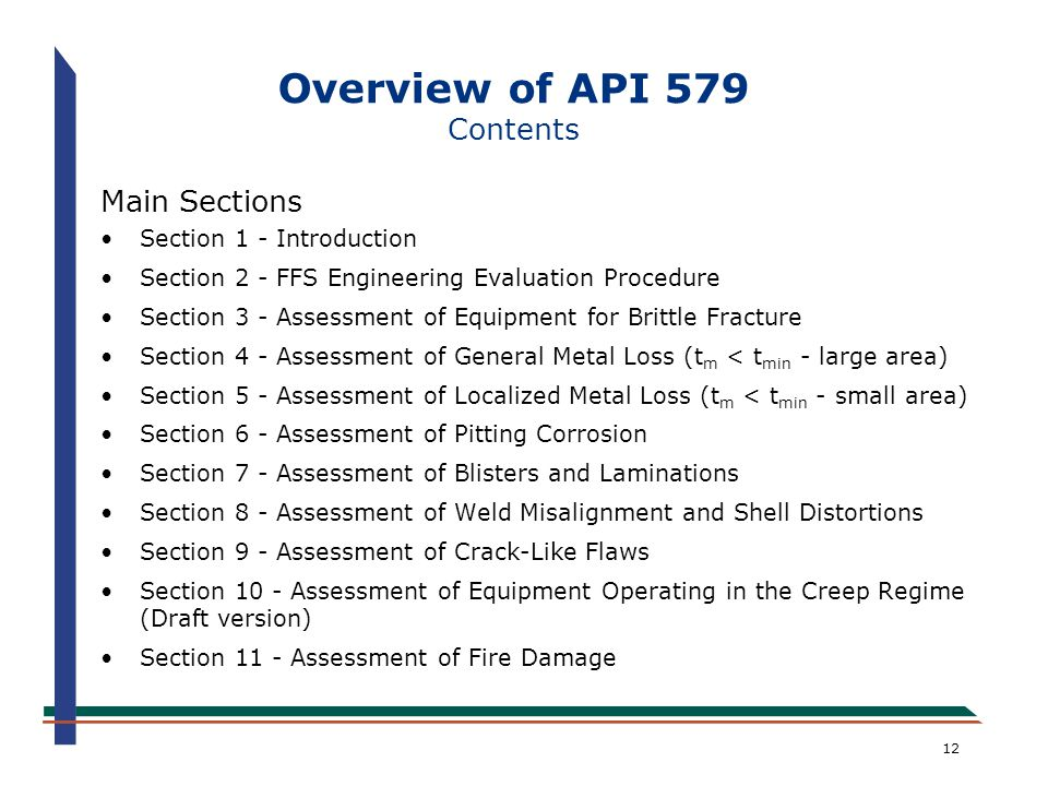 12 Overview of API 579 Contents Main Sections Section 1 - Introduction Section 2 - FFS Engineering Evaluation Procedure Section 3 - Assessment of Equi
