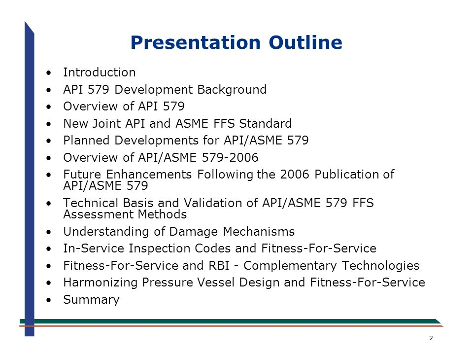 63 Fitness-For-Service and RBI - Complimentary Technologies Assessment of damage in many of the RBI methods currently being used is needs updating; is not consistent with FFS assessment procedures Documented and validated FFS methods for flaw and damage assessment may be used to establish a probability of failure as a function of time by considering uncertainties in the damage model and independent variables The resulting probably of failure can be combined with a consequence model to produce an estimate of risk as a function of time Time dependency of risk permits development of an inspection plan Work is underway to integrate API 579 with API 581