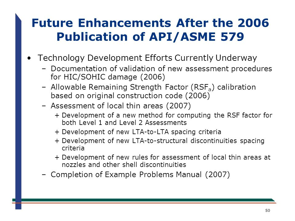 50 Technology Development Efforts Currently Underway –Documentation of validation of new assessment procedures for HIC/SOHIC damage (2006) –Allowable