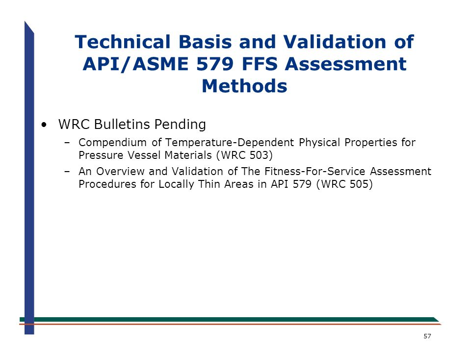 57 WRC Bulletins Pending –Compendium of Temperature-Dependent Physical Properties for Pressure Vessel Materials (WRC 503) –An Overview and Validation