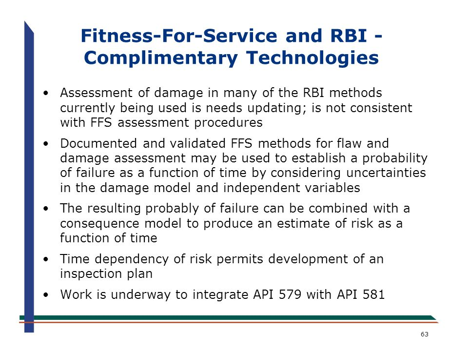 63 Fitness-For-Service and RBI - Complimentary Technologies Assessment of damage in many of the RBI methods currently being used is needs updating; is