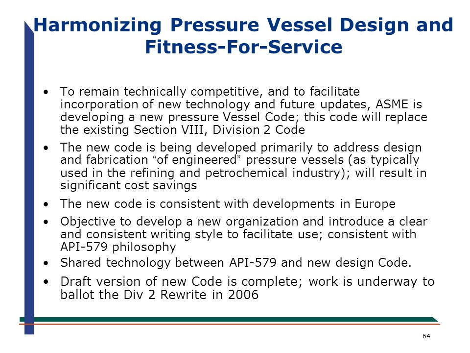 64 Harmonizing Pressure Vessel Design and Fitness-For-Service To remain technically competitive, and to facilitate incorporation of new technology and