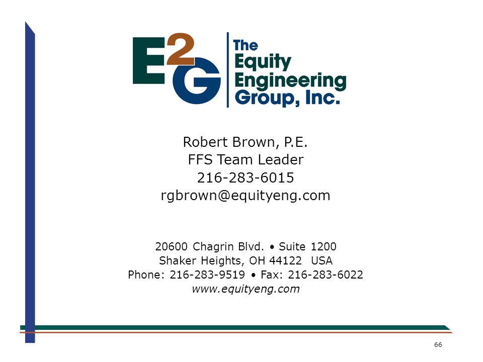 66 Robert Brown, P.E. FFS Team Leader 216-283-6015 rgbrown@equityeng.com 20600 Chagrin Blvd. Suite 1200 Shaker Heights, OH 44122 USA Phone: 216-283-95