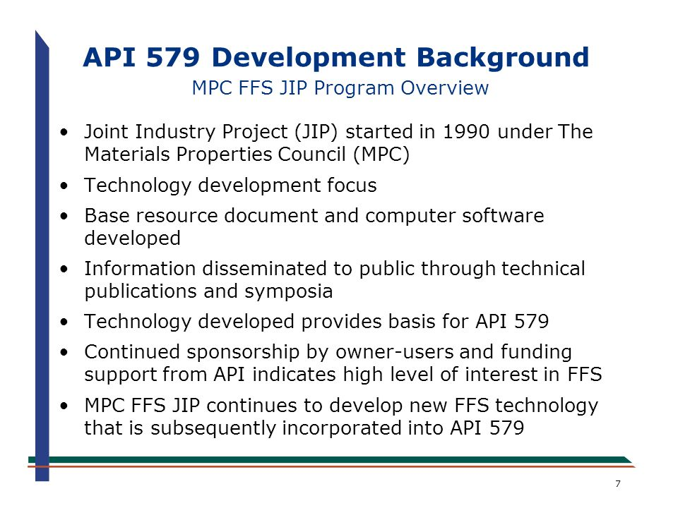 7 API 579 Development Background MPC FFS JIP Program Overview Joint Industry Project (JIP) started in 1990 under The Materials Properties Council (MPC