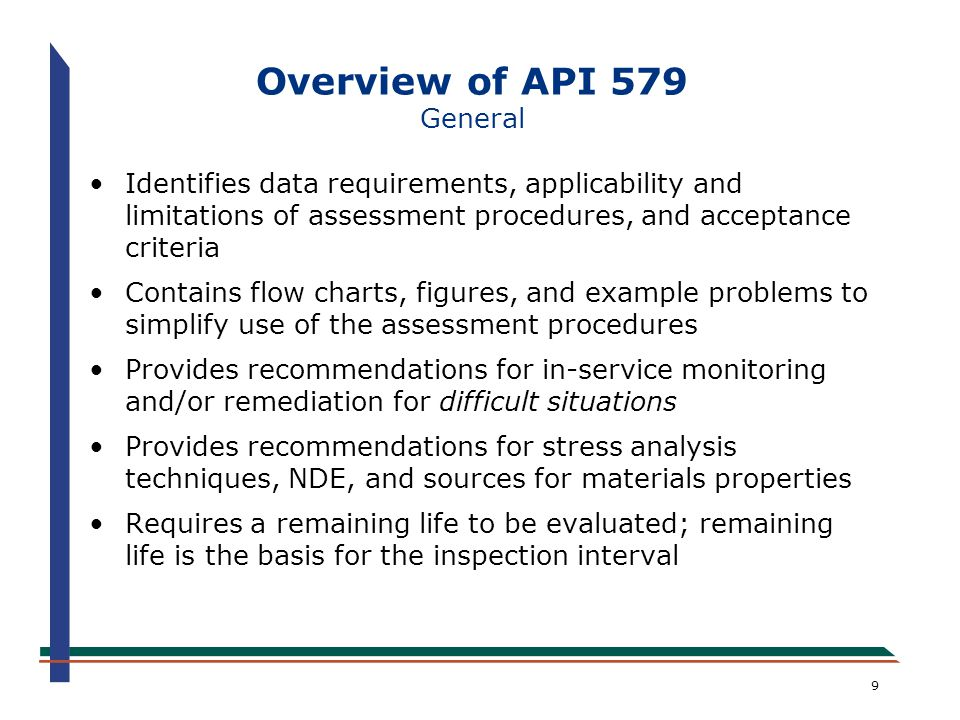 20 Overview of API/ASME 579-2006 Part 3: Brittle Fracture –Provides guidelines for evaluating the resistance to brittle fracture of existing carbon and low alloy steel pressure vessels, piping, and storage tanks +Screening of equipment for susceptibility (Level 1 & 2) +Detailed assessment using fracture mechanics (Level 3 per Part 9) +Assessment typically performed on a weld-joint by weld joint basis –The purpose of this assessment is to avoid a catastrophic brittle fracture failure consistent with ASME Code, Section VIII design philosophy; however, it does not ensure against service-induced cracks resulting in leakage or arrest of a running brittle fracture