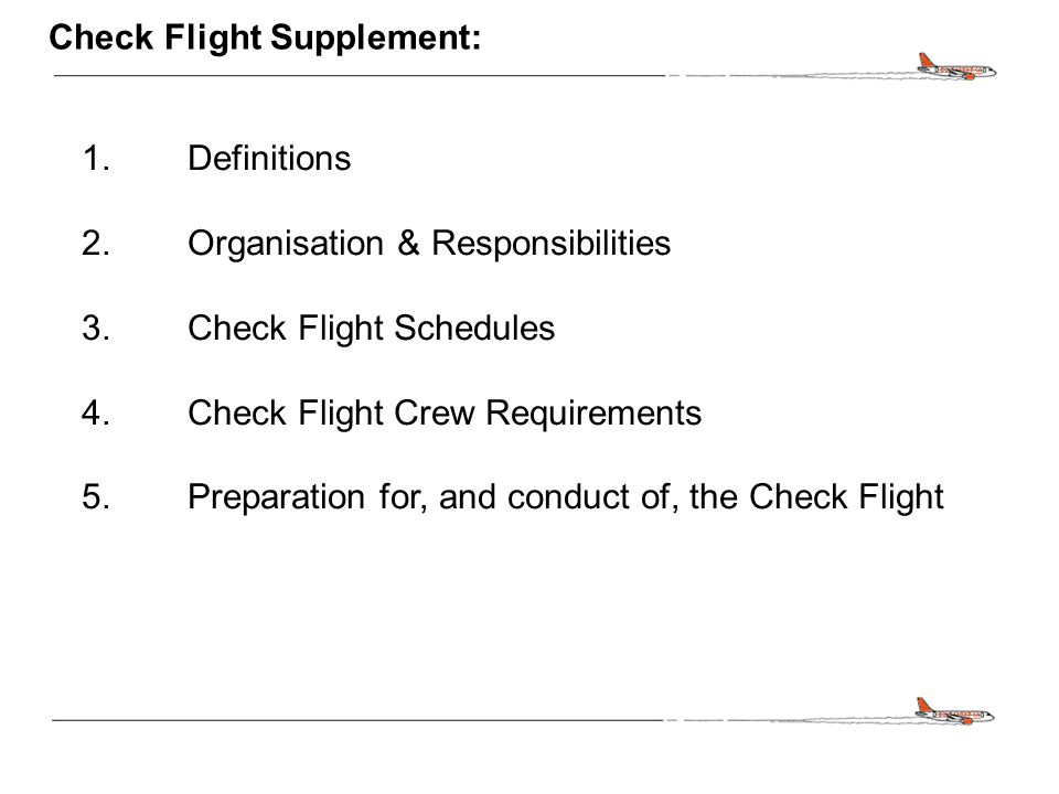 CONFIDENTIAL Check Flight Supplement: 1.Definitions 2.Organisation & Responsibilities 3.Check Flight Schedules 4.Check Flight Crew Requirements 5.Prep