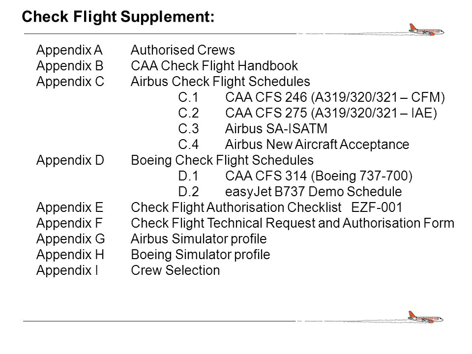 CONFIDENTIAL Check Flight Supplement: Appendix AAuthorised Crews Appendix BCAA Check Flight Handbook Appendix CAirbus Check Flight Schedules C.1CAA CF