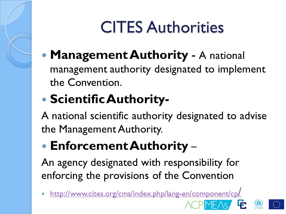 CITES Authorities Management Authority - A national management authority designated to implement the Convention. Scientific Authority- A national scie