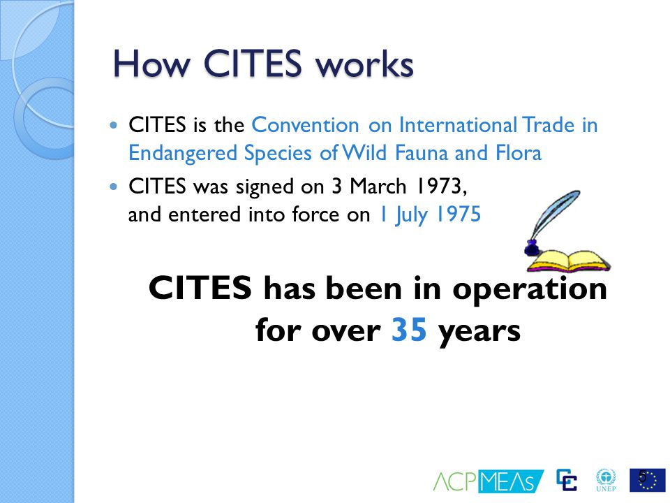 How CITES works CITES is the Convention on International Trade in Endangered Species of Wild Fauna and Flora CITES was signed on 3 March 1973, and ent