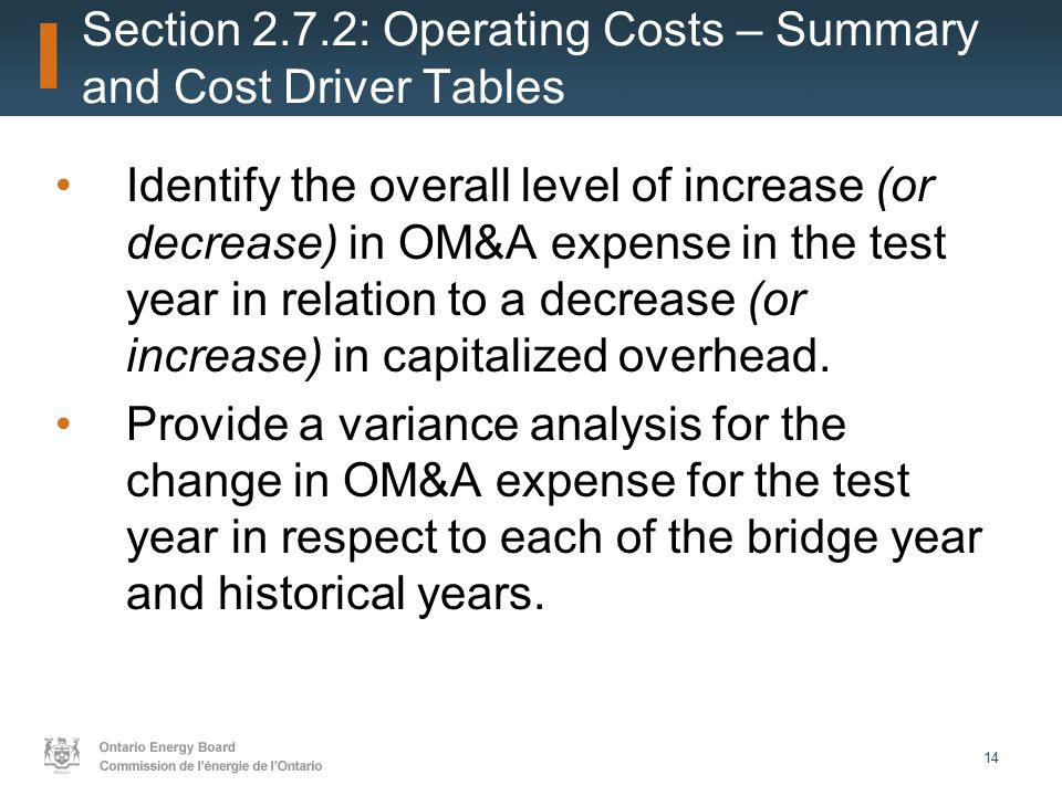 14 Section 2.7.2: Operating Costs – Summary and Cost Driver Tables Identify the overall level of increase (or decrease) in OM&A expense in the test year in relation to a decrease (or increase) in capitalized overhead.