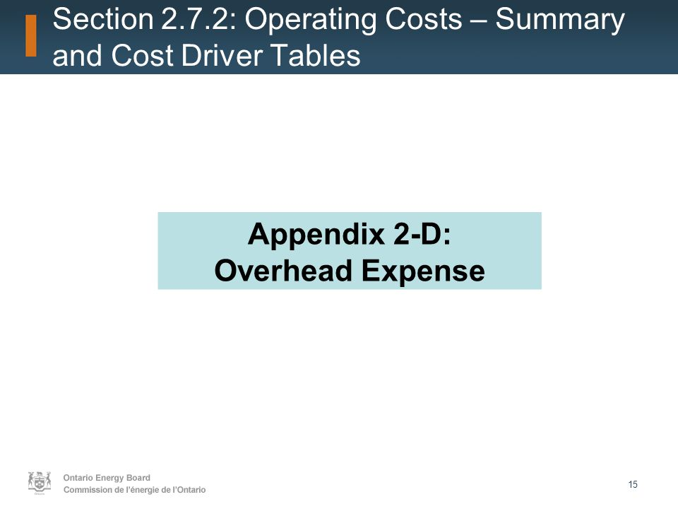 15 Section 2.7.2: Operating Costs – Summary and Cost Driver Tables Appendix 2-D: Overhead Expense