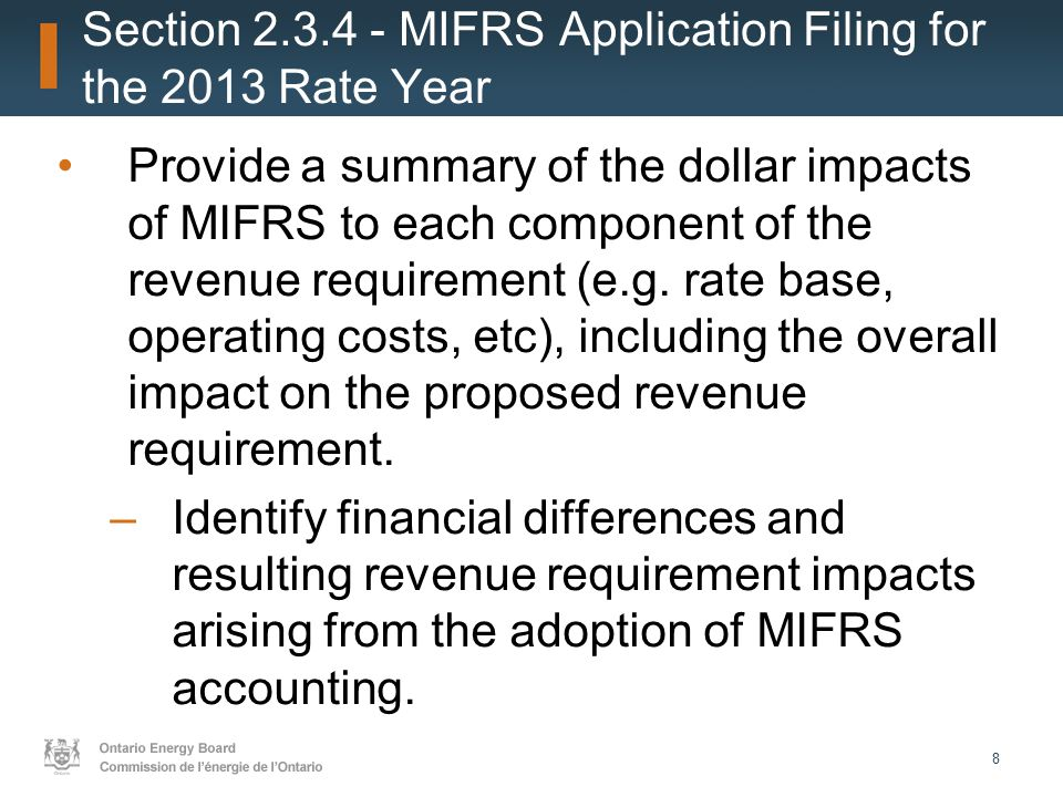 8 Section 2.3.4 - MIFRS Application Filing for the 2013 Rate Year Provide a summary of the dollar impacts of MIFRS to each component of the revenue requirement (e.g.
