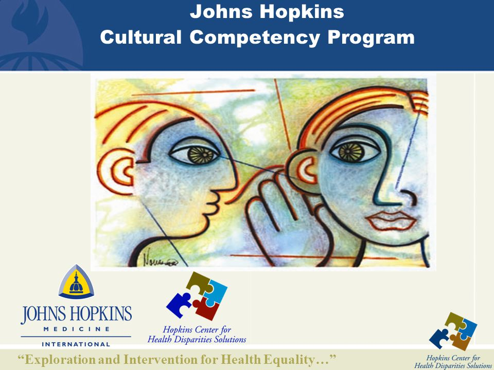 Exploration and Intervention for Health Equality… Johns Hopkins Cultural Competency Program