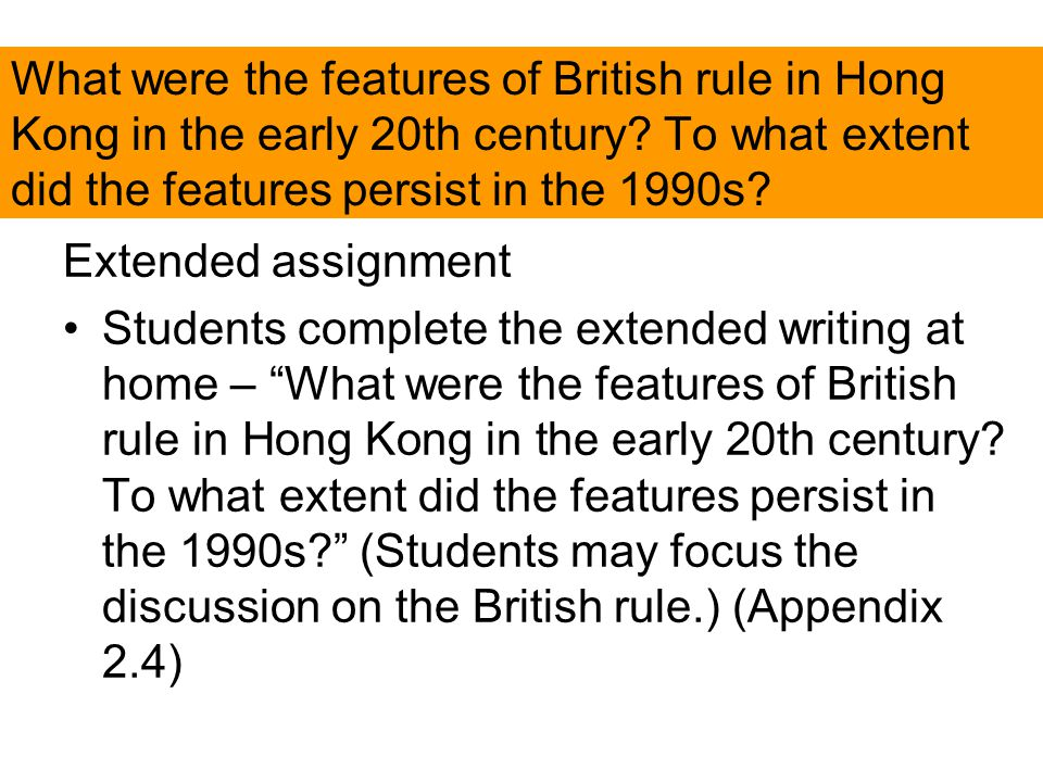 What were the features of British rule in Hong Kong in the early 20th century? To what extent did the features persist in the 1990s? Extended assignme