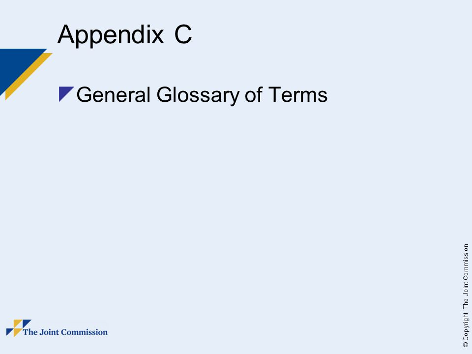 © Copyright, The Joint Commission Appendix C  General Glossary of Terms