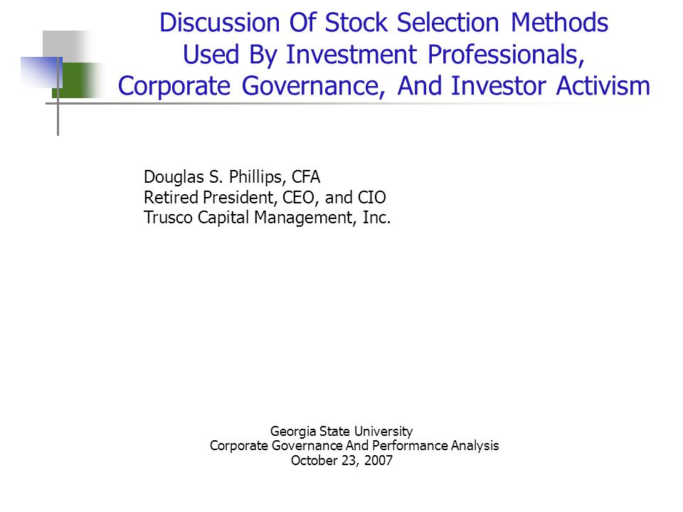 1 Discussion Of Stock Selection Methods Used By Investment Professionals, Corporate Governance, And Investor Activism Douglas S.