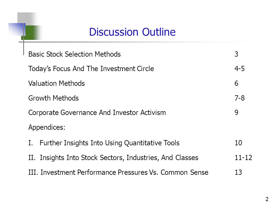 2 Discussion Outline Basic Stock Selection Methods3 Today's Focus And The Investment Circle4-5 Valuation Methods6 Growth Methods7-8 Corporate Governance And Investor Activism9 Appendices: I.
