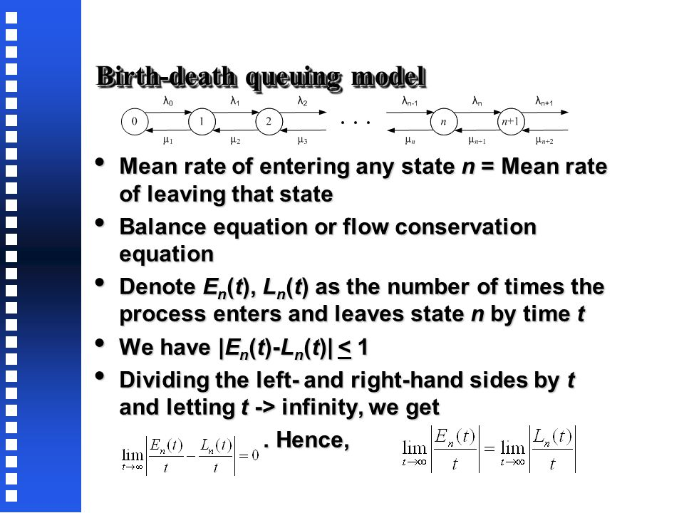 Birth-death queuing model Only one event (either a birth or a death) can occur in any period of time Δt.