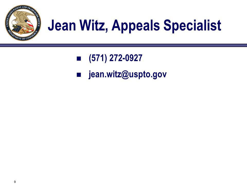 9 Jean Witz, Appeals Specialist (571) 272-0927 jean.witz@uspto.gov
