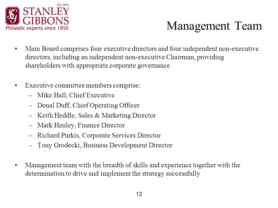12 Management Team Main Board comprises four executive directors and four independent non-executive directors, including an independent non-executive Chairman, providing shareholders with appropriate corporate governance Executive committee members comprise: –Mike Hall, Chief Executive –Donal Duff, Chief Operating Officer –Keith Heddle, Sales & Marketing Director –Mark Henley, Finance Director –Richard Purkis, Corporate Services Director –Tony Grodecki, Business Development Director Management team with the breadth of skills and experience together with the determination to drive and implement the strategy successfully