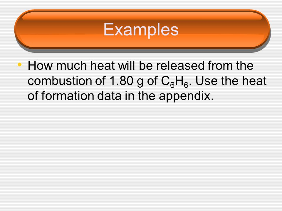 Examples How much heat will be released from the combustion of 1.80 g of C 6 H 6.